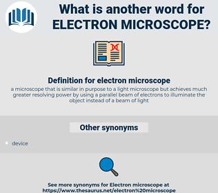 electron microscope, synonym electron microscope, another word for electron microscope, words like electron microscope, thesaurus electron microscope