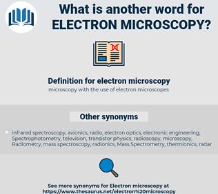 electron microscopy, synonym electron microscopy, another word for electron microscopy, words like electron microscopy, thesaurus electron microscopy