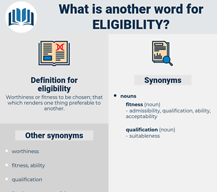 eligibility, synonym eligibility, another word for eligibility, words like eligibility, thesaurus eligibility