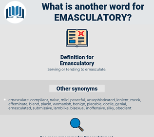 Emasculatory, synonym Emasculatory, another word for Emasculatory, words like Emasculatory, thesaurus Emasculatory