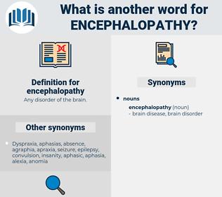 encephalopathy, synonym encephalopathy, another word for encephalopathy, words like encephalopathy, thesaurus encephalopathy