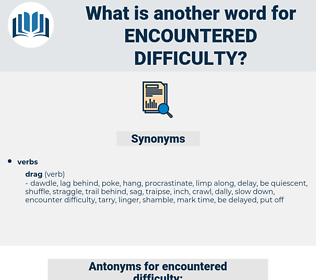 encountered difficulty, synonym encountered difficulty, another word for encountered difficulty, words like encountered difficulty, thesaurus encountered difficulty