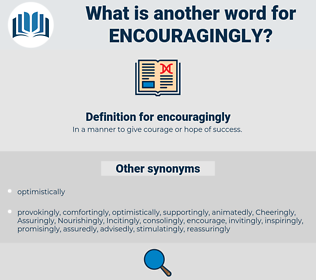 encouragingly, synonym encouragingly, another word for encouragingly, words like encouragingly, thesaurus encouragingly
