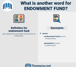 endowment fund, synonym endowment fund, another word for endowment fund, words like endowment fund, thesaurus endowment fund
