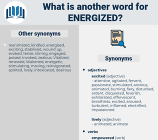 Energized, synonym Energized, another word for Energized, words like Energized, thesaurus Energized