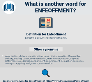 Enfeoffment, synonym Enfeoffment, another word for Enfeoffment, words like Enfeoffment, thesaurus Enfeoffment