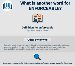 enforceable, synonym enforceable, another word for enforceable, words like enforceable, thesaurus enforceable
