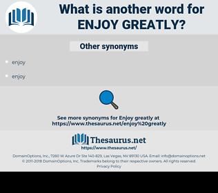 enjoy greatly, synonym enjoy greatly, another word for enjoy greatly, words like enjoy greatly, thesaurus enjoy greatly