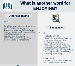 Enjoying, synonym Enjoying, another word for Enjoying, words like Enjoying, thesaurus Enjoying
