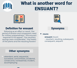 ensuant, synonym ensuant, another word for ensuant, words like ensuant, thesaurus ensuant