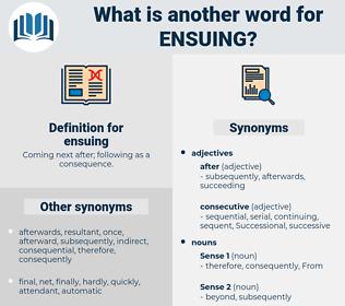 ensuing, synonym ensuing, another word for ensuing, words like ensuing, thesaurus ensuing