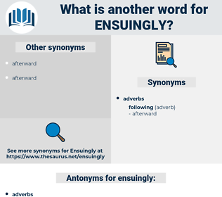 ensuingly, synonym ensuingly, another word for ensuingly, words like ensuingly, thesaurus ensuingly