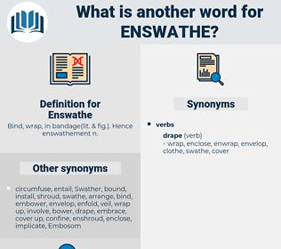 Enswathe, synonym Enswathe, another word for Enswathe, words like Enswathe, thesaurus Enswathe