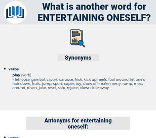 entertaining oneself, synonym entertaining oneself, another word for entertaining oneself, words like entertaining oneself, thesaurus entertaining oneself