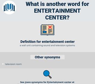 entertainment center, synonym entertainment center, another word for entertainment center, words like entertainment center, thesaurus entertainment center