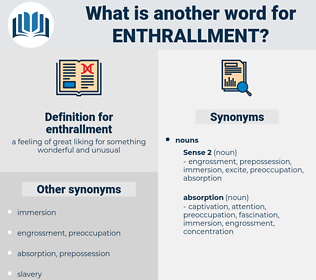 enthrallment, synonym enthrallment, another word for enthrallment, words like enthrallment, thesaurus enthrallment