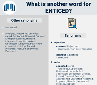 Enticed, synonym Enticed, another word for Enticed, words like Enticed, thesaurus Enticed