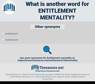 entitlement mentality, synonym entitlement mentality, another word for entitlement mentality, words like entitlement mentality, thesaurus entitlement mentality