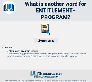 entitlement program, synonym entitlement program, another word for entitlement program, words like entitlement program, thesaurus entitlement program