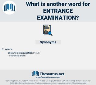 entrance examination, synonym entrance examination, another word for entrance examination, words like entrance examination, thesaurus entrance examination