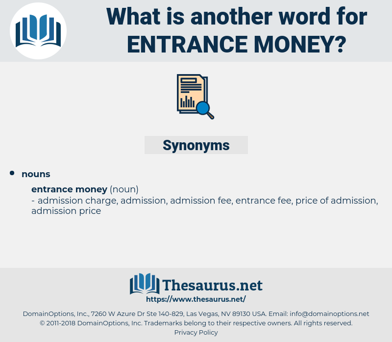 entrance money, synonym entrance money, another word for entrance money, words like entrance money, thesaurus entrance money