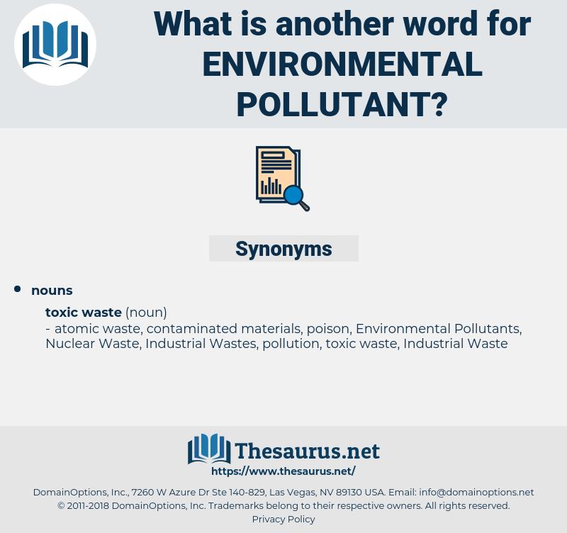 environmental pollutant, synonym environmental pollutant, another word for environmental pollutant, words like environmental pollutant, thesaurus environmental pollutant