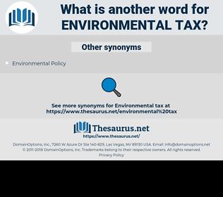 environmental tax, synonym environmental tax, another word for environmental tax, words like environmental tax, thesaurus environmental tax