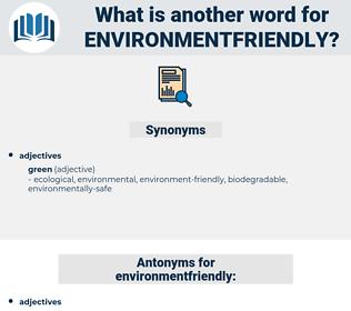 environmentfriendly, synonym environmentfriendly, another word for environmentfriendly, words like environmentfriendly, thesaurus environmentfriendly