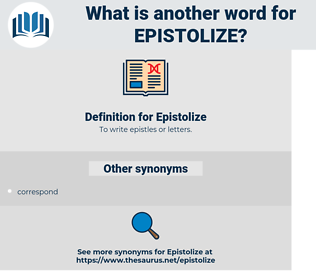 Epistolize, synonym Epistolize, another word for Epistolize, words like Epistolize, thesaurus Epistolize
