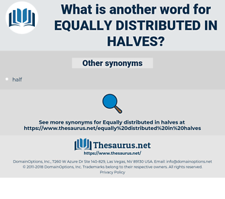 equally distributed in halves, synonym equally distributed in halves, another word for equally distributed in halves, words like equally distributed in halves, thesaurus equally distributed in halves