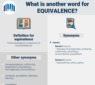 equivalence, synonym equivalence, another word for equivalence, words like equivalence, thesaurus equivalence