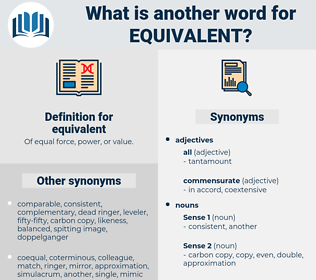 equivalent, synonym equivalent, another word for equivalent, words like equivalent, thesaurus equivalent