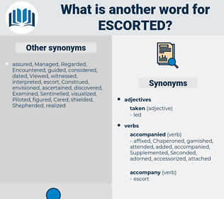 Escorted, synonym Escorted, another word for Escorted, words like Escorted, thesaurus Escorted