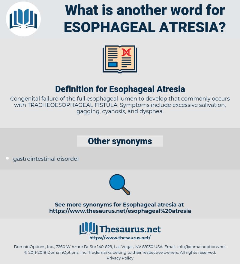 Esophageal Atresia, synonym Esophageal Atresia, another word for Esophageal Atresia, words like Esophageal Atresia, thesaurus Esophageal Atresia