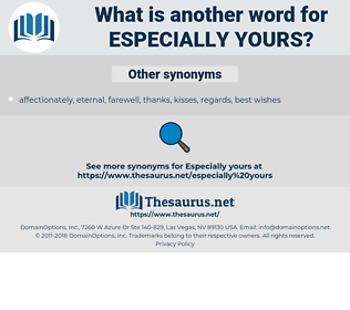 especially yours, synonym especially yours, another word for especially yours, words like especially yours, thesaurus especially yours