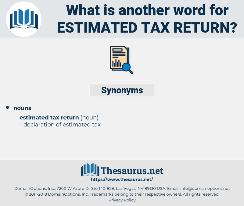 estimated tax return, synonym estimated tax return, another word for estimated tax return, words like estimated tax return, thesaurus estimated tax return