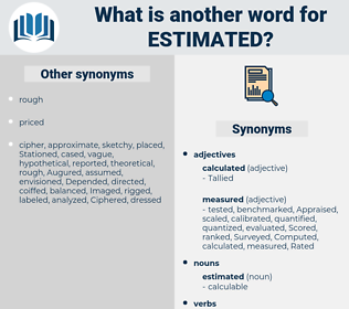estimated, synonym estimated, another word for estimated, words like estimated, thesaurus estimated