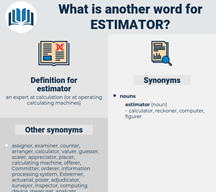 estimator, synonym estimator, another word for estimator, words like estimator, thesaurus estimator