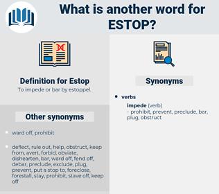 Estop, synonym Estop, another word for Estop, words like Estop, thesaurus Estop