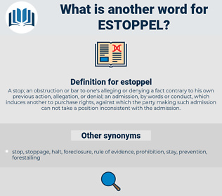 estoppel, synonym estoppel, another word for estoppel, words like estoppel, thesaurus estoppel