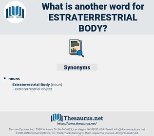 Estraterrestrial Body, synonym Estraterrestrial Body, another word for Estraterrestrial Body, words like Estraterrestrial Body, thesaurus Estraterrestrial Body