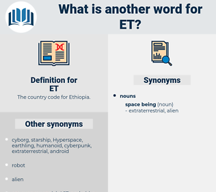 ET, synonym ET, another word for ET, words like ET, thesaurus ET