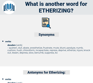 Etherizing, synonym Etherizing, another word for Etherizing, words like Etherizing, thesaurus Etherizing