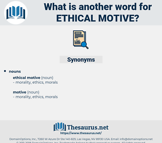ethical motive, synonym ethical motive, another word for ethical motive, words like ethical motive, thesaurus ethical motive