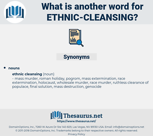 ethnic cleansing, synonym ethnic cleansing, another word for ethnic cleansing, words like ethnic cleansing, thesaurus ethnic cleansing