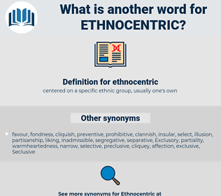 ethnocentric, synonym ethnocentric, another word for ethnocentric, words like ethnocentric, thesaurus ethnocentric