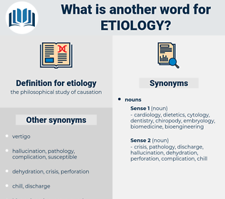 etiology, synonym etiology, another word for etiology, words like etiology, thesaurus etiology