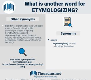 etymologizing, synonym etymologizing, another word for etymologizing, words like etymologizing, thesaurus etymologizing