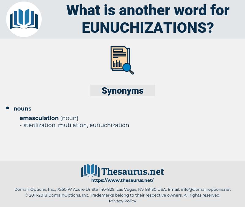 eunuchizations, synonym eunuchizations, another word for eunuchizations, words like eunuchizations, thesaurus eunuchizations