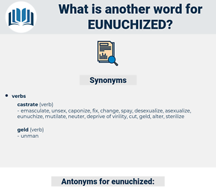 eunuchized, synonym eunuchized, another word for eunuchized, words like eunuchized, thesaurus eunuchized
